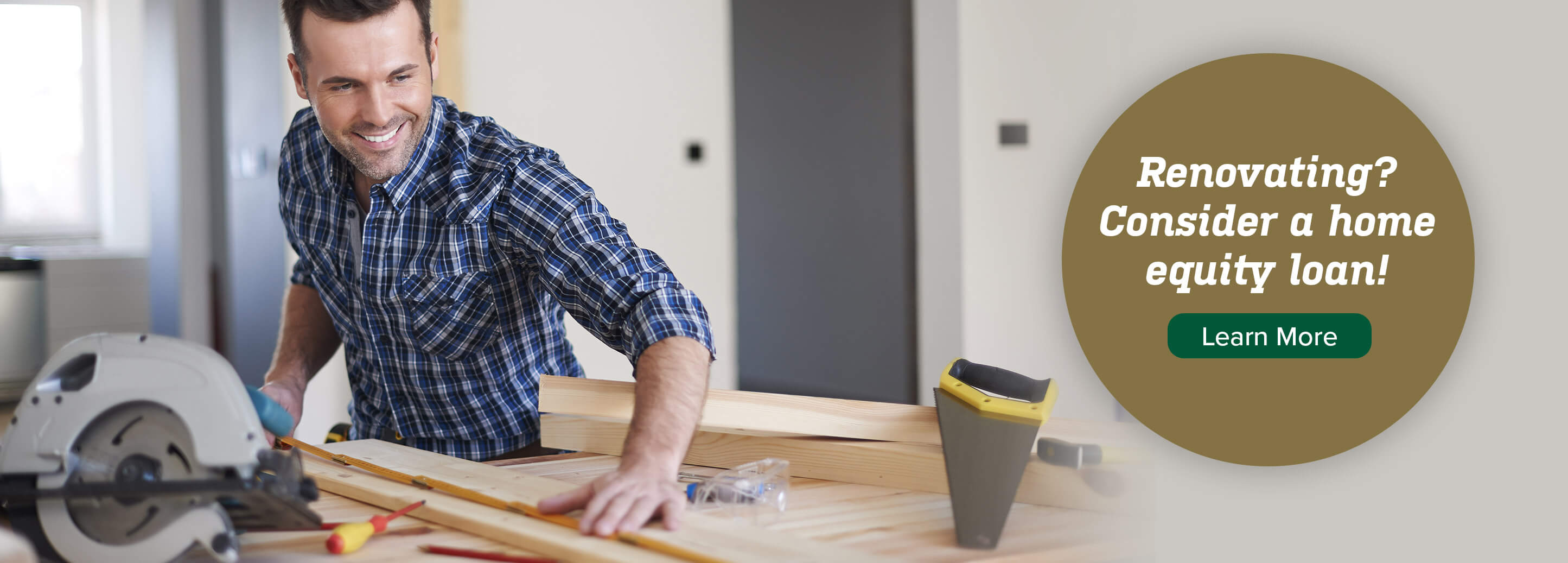 Renovating? Consider a home equity loan! Learn More.